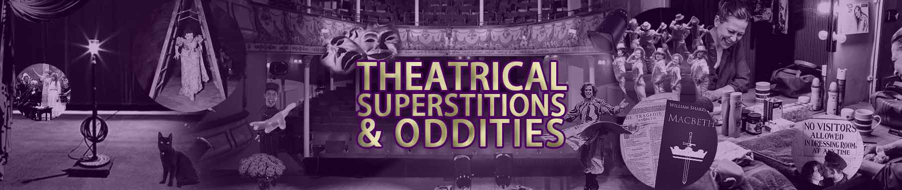 Theatre Superstitions & Oddities